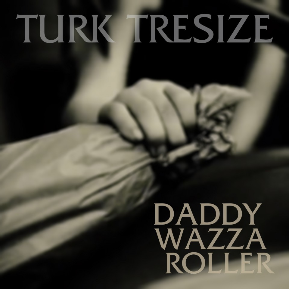 Turk Tresize - Daddy Wazza Roller - Single