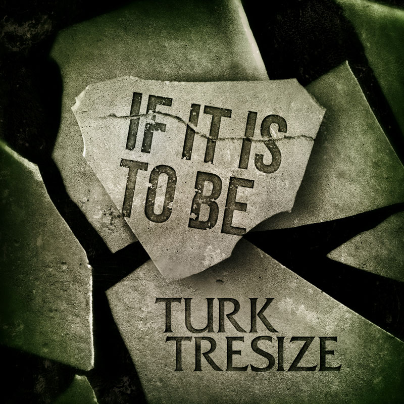 Turk Tresize | If It Is to Be